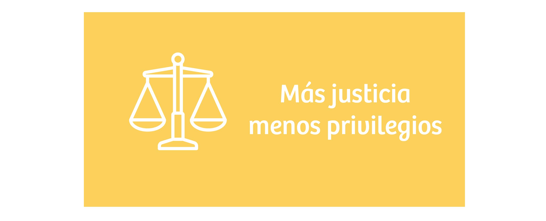 Más justicia, menos privilegios