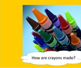 BrainVentures How Crayons are Made 3-5