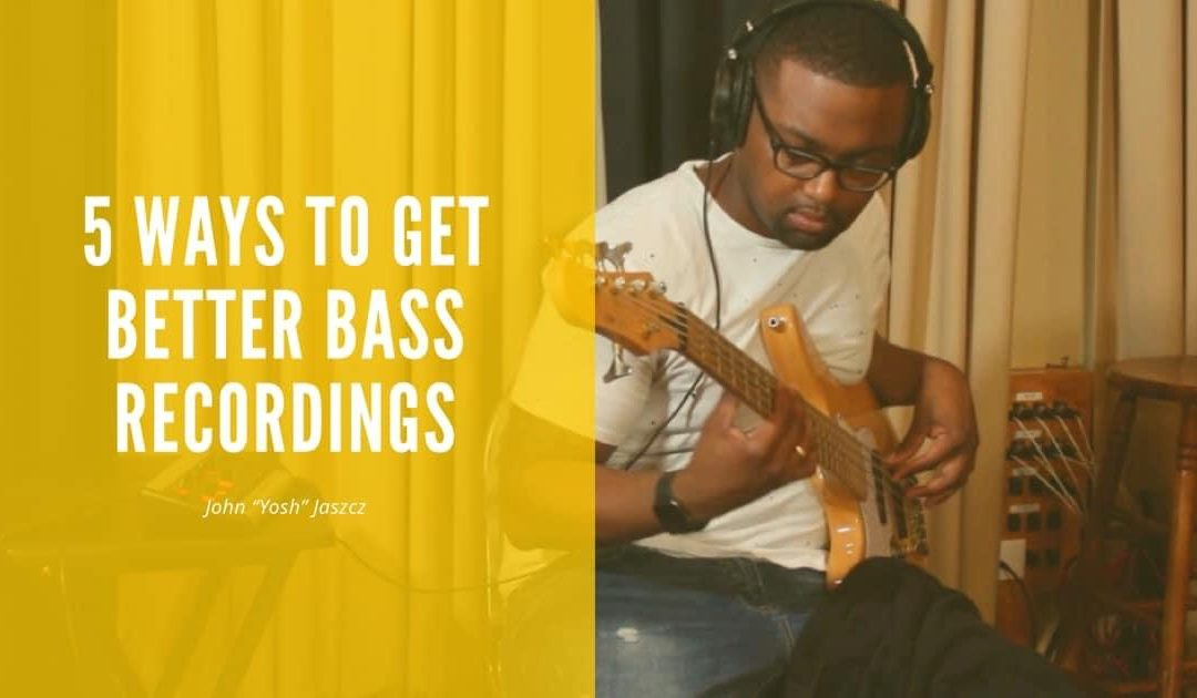 5 Ways To Get Better Bass Recordings!