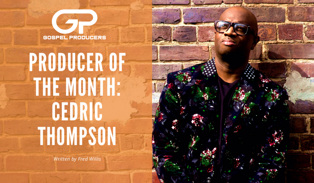 Producer of The Month: Cedric Thompson