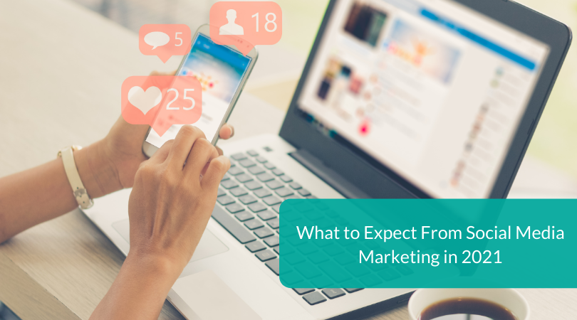 What to Expect From Social Media Marketing in 2021