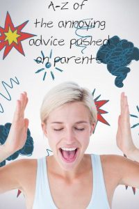 An A-Z of the most annoying advice given to parents