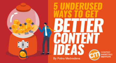 5 Underused Ways to Get Better Content Ideas