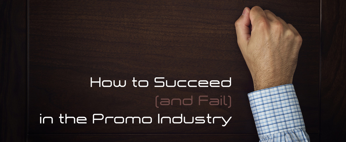 How to Succeed (and Fail) in the Promo Industry