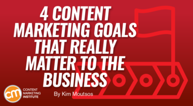 4 Content Marketing Goals That Really Matter to the Business