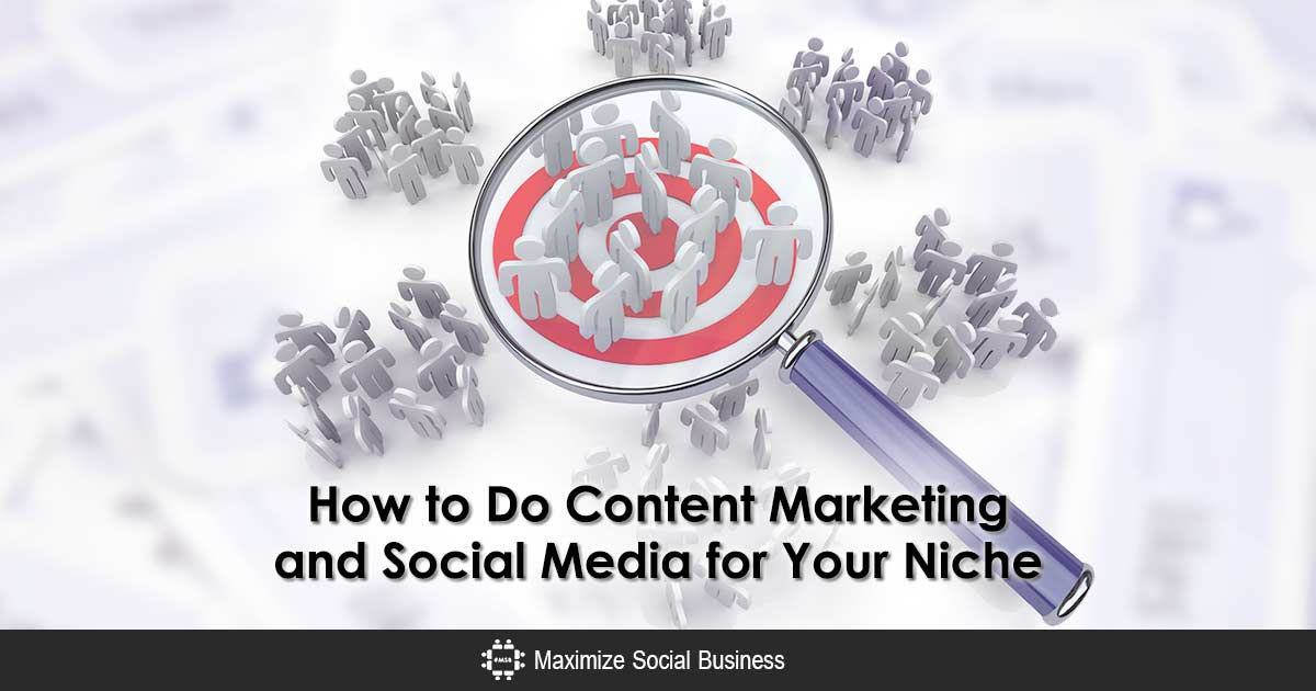 This is How to Do Content Marketing and Social Media for Your Niche
