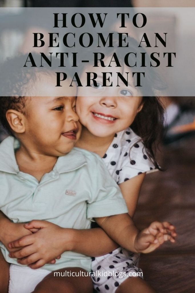 How to Become an Antiracist Parent - Multicultural Kid Blogs