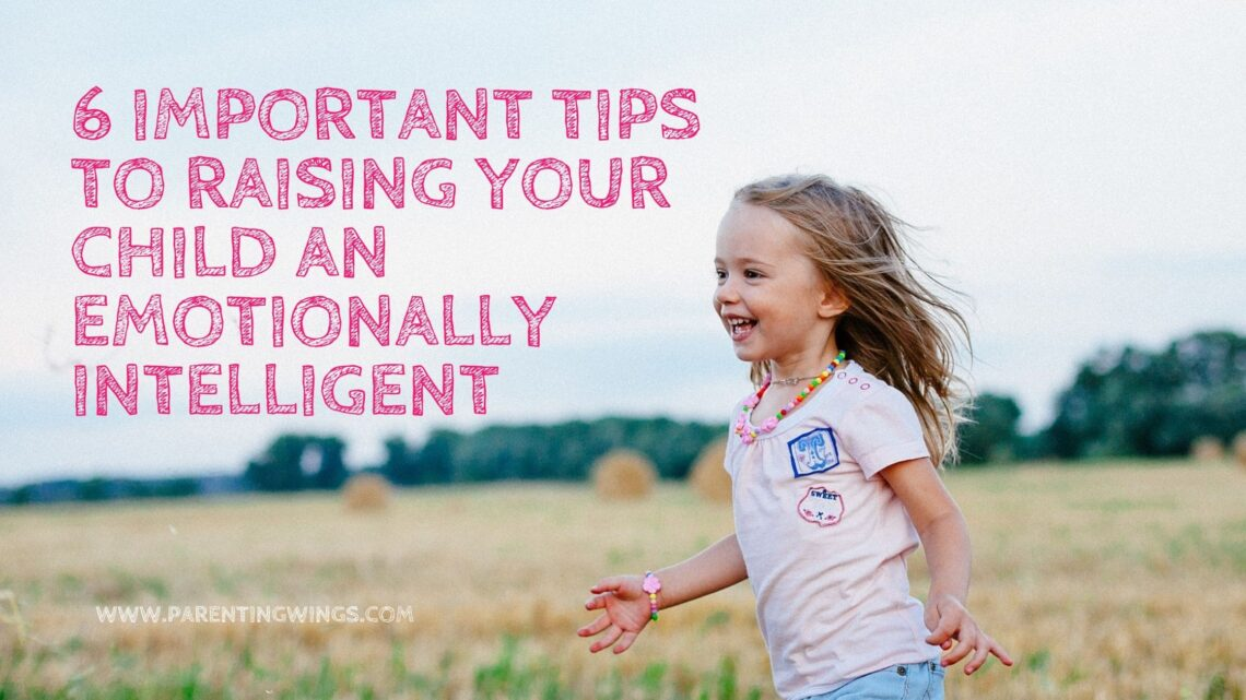 6 important ways to raising your child an emotionally intelligent...