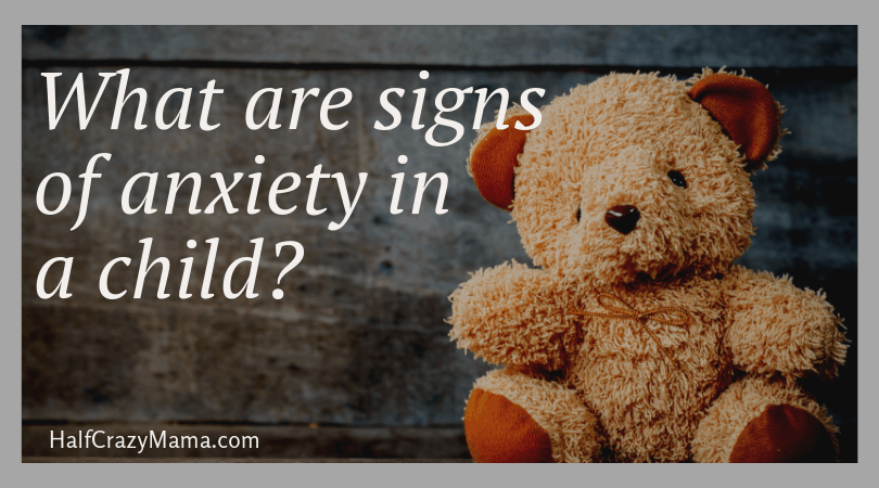What are Signs of Anxiety in a Child? • Half Crazy Mama