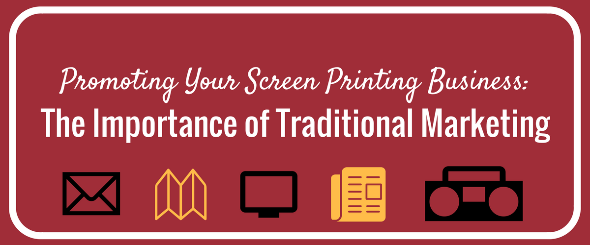 Promoting Your Screen Printing Business: The Importance of Traditional Marketing