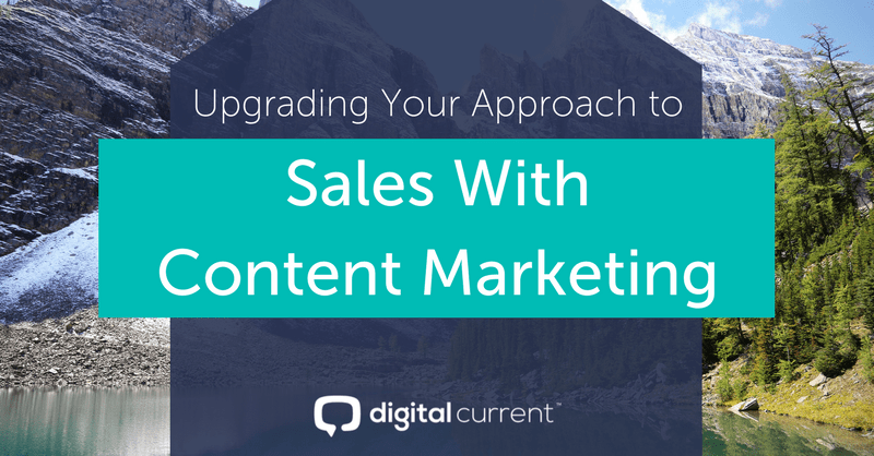 Upgrading Your Approach to Sales With Content Marketing