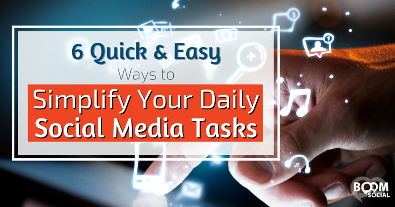 6 Quick & Easy Ways to Simplify Your Social Media Tasks