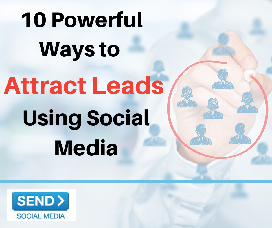 10 Powerful Ways to Attract Leads Using Social Media -