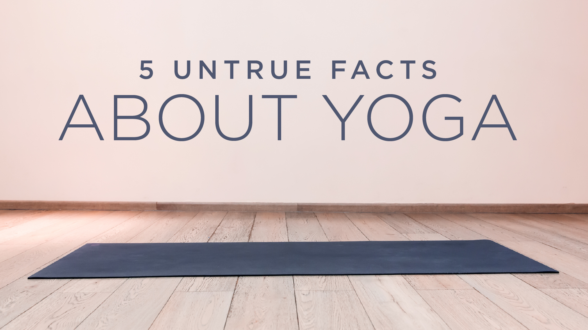 "Five Untrue ""Facts"" About Yoga"