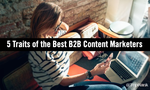 5 Standout Traits of the Best B2B Content Marketers