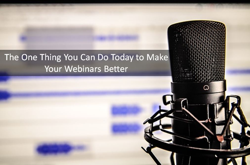 The One Thing You Can Do Today to Make Your Webinars Better