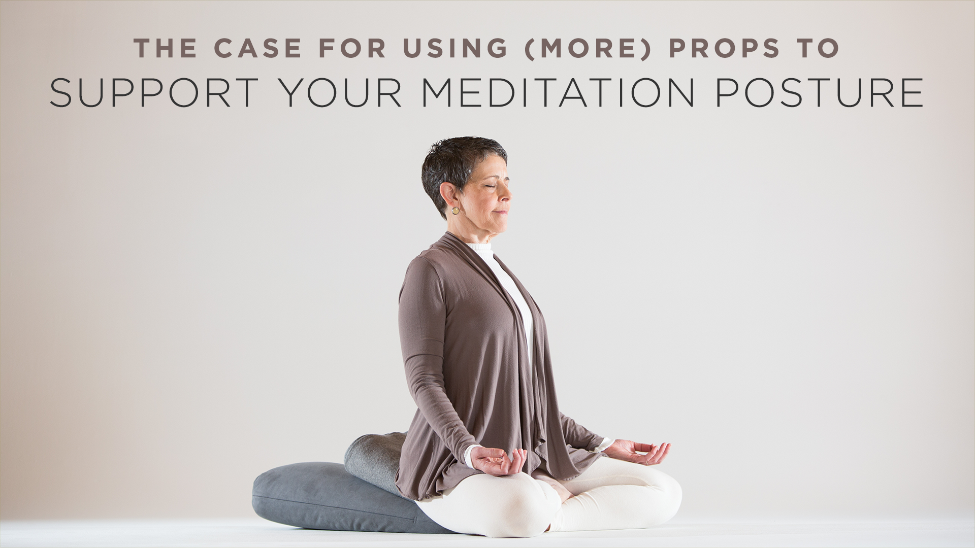 the case for using more props to support your meditation posture blo