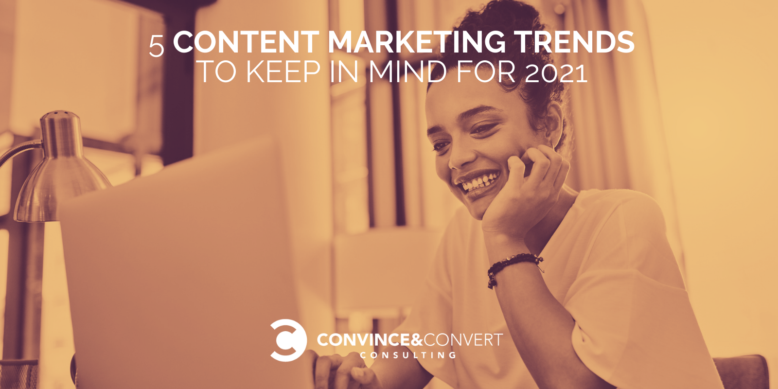 5 Content Marketing Trends to Keep in Mind for 2021 : Content Marketing Consulting and Social Media Strategy