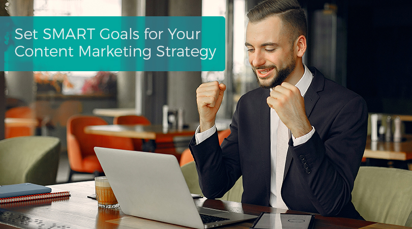 Set SMART Goals for Your Content Marketing Strategy