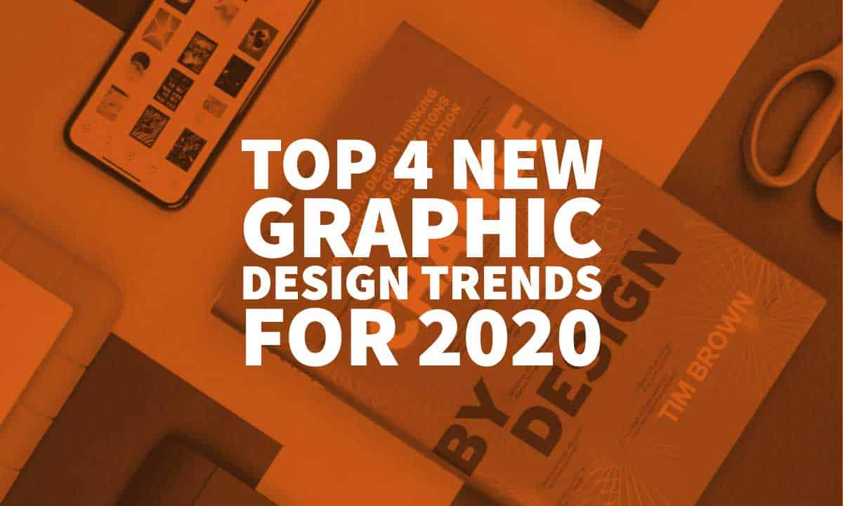Top 4 New Graphic Design Trends For 2020