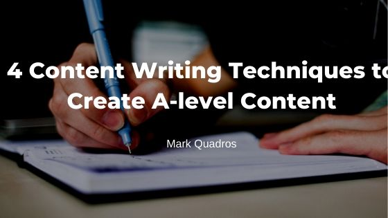 4 Content Writing Techniques to Create A-level Content