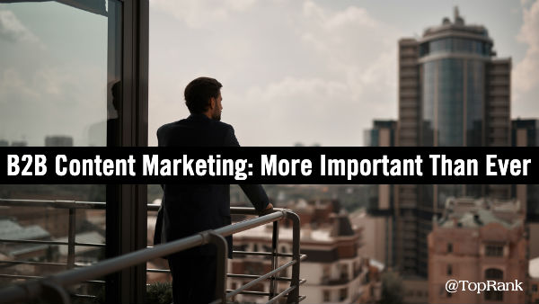 Why Content Marketing is More Important Than Ever for B2B Brands