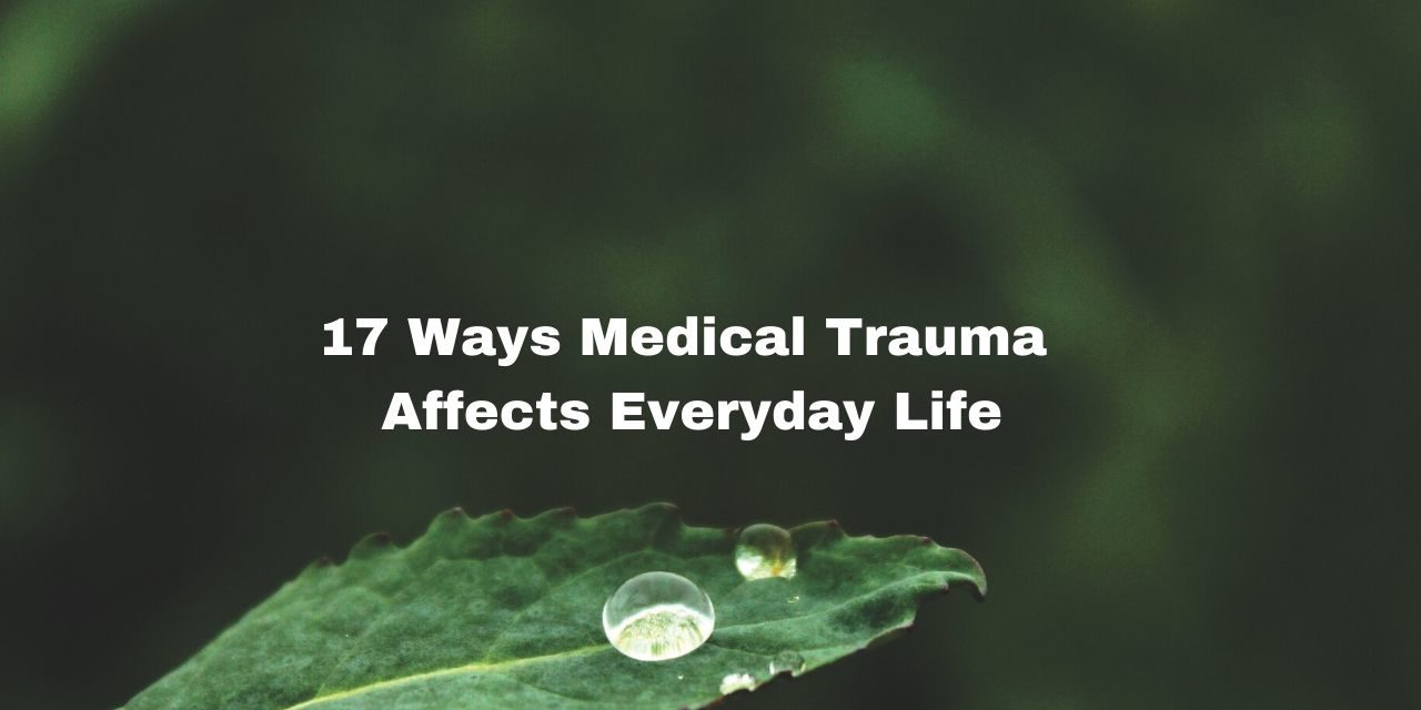 17 Ways Medical Trauma Affects Everyday Life