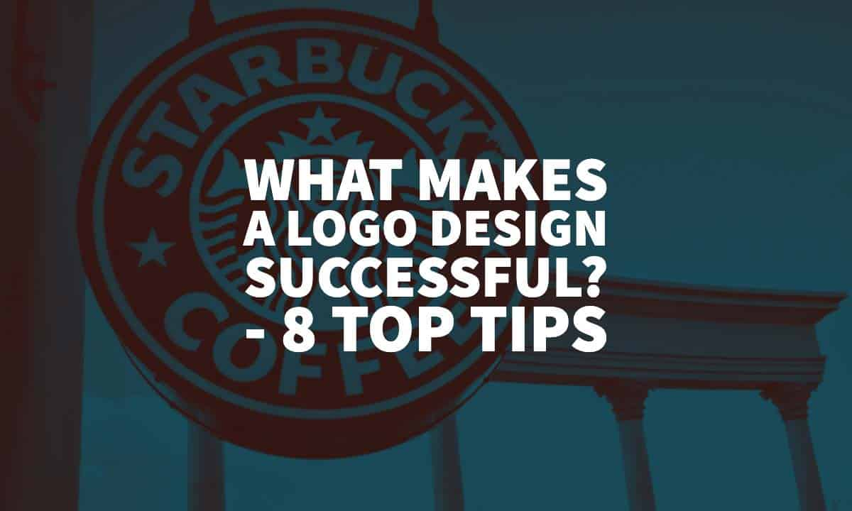 What makes a Logo Design Successful? – 8 Top Tips