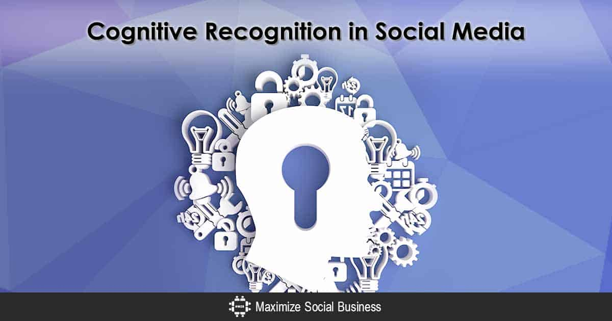 How to Make Cognitive Recognition Work for Your Social Media Marketing