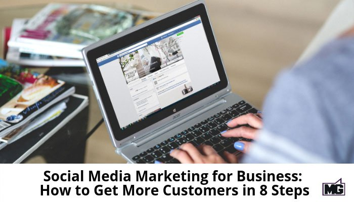 Social Media Marketing for Business: How to Get More Customers in 8 Steps - Mike Gingerich