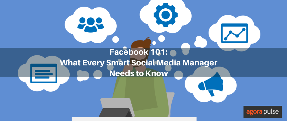 Facebook 101: What Every Smart Social Media Manager Needs to Know