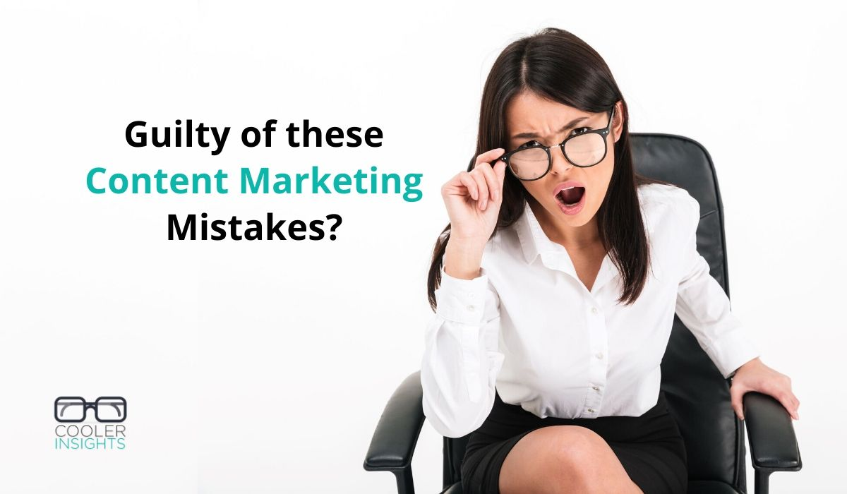 10 Content Marketing Mistakes You Need To Avoid
