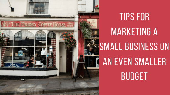 Tips for Marketing a Small Business on an Even Smaller Budget - The Crowdfire Blog