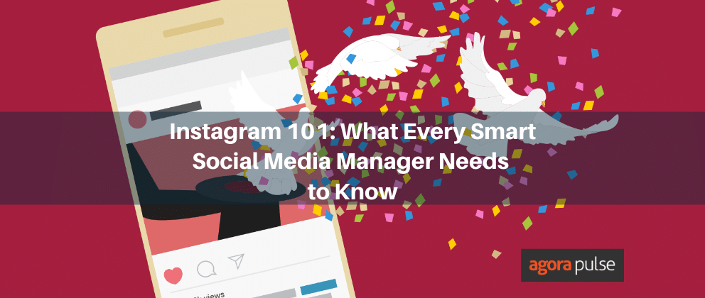 Instagram 101: What Every Smart Social Media Manager Needs to Know