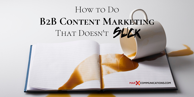 How to Do B2B Content Marketing That Doesn't Suck