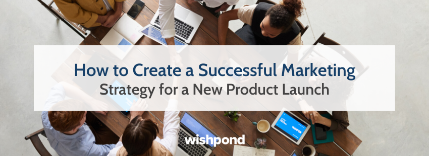 How to Create a Successful Marketing Strategy for a New Product Launch
