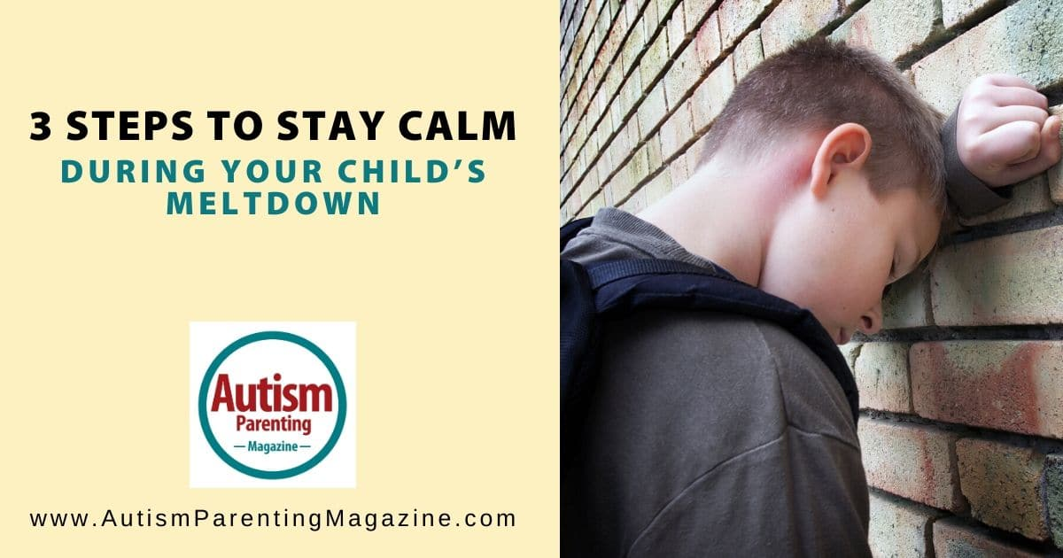 3 Steps to Stay Calm During Your Child's Meltdown - Autism Parenting Magazine