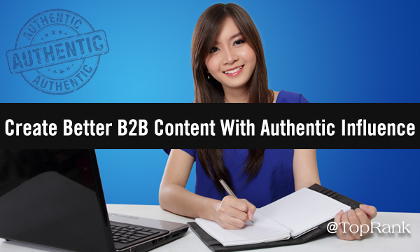 10 Expert Pointers To Create Better B2B Content With Authentic Influence