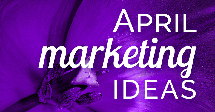 39 Awesome April Marketing Ideas to Inspire: FREE Download!