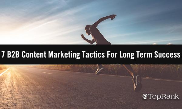 7 B2B Content Marketing Tactics For Long Term Success