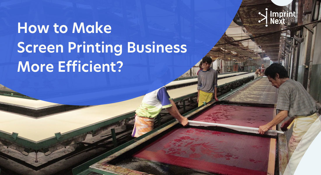 Top 6 Ways To Make Screen Printing Business More Efficient