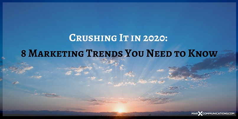 Crushing It in 2020: 8 Marketing Trends You Need to Know