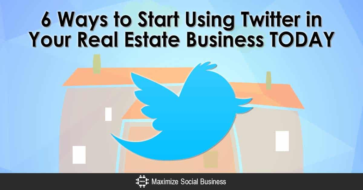 Twitter Marketing for Real Estate Agents: 6 Ways to Start Using Twitter