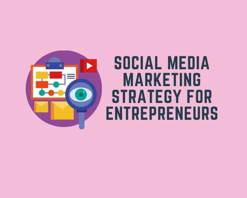 Social Media Marketing Strategy for Entrepreneurs