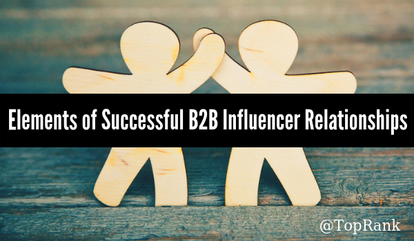 3 Critical Characteristics of Strong B2B Influencer Relationships