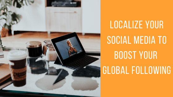 Localize Your Social Media to Boost Your Global Following - The Crowdfire Blog