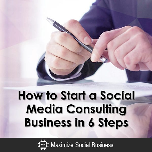 How to Start a Social Media Consulting Business in 6 Steps