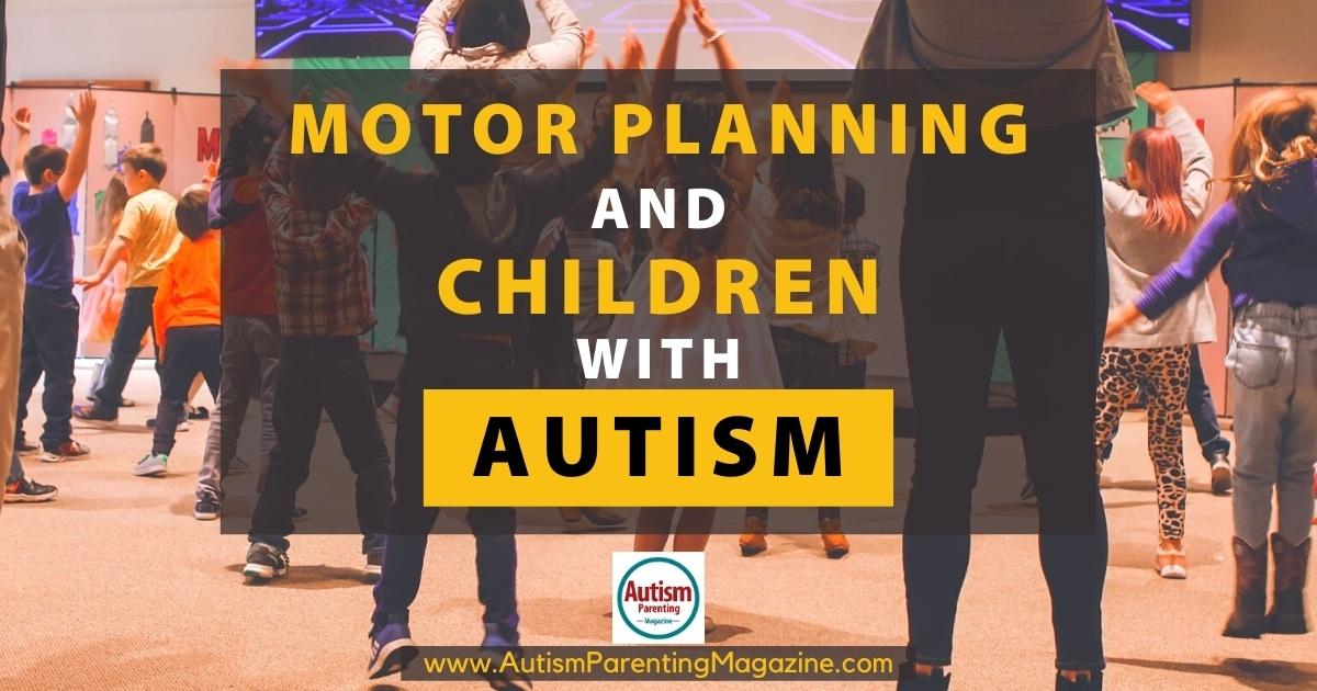 Motor Planning and Children with Autism - Autism Parenting Magazine
