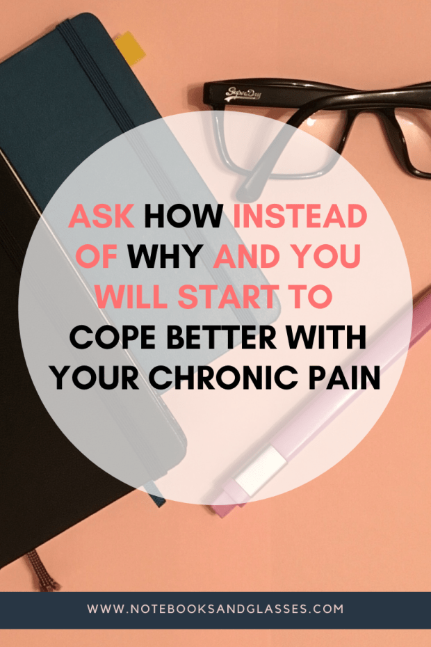Ask 'how' instead of 'why' and you will start to cope better with your chronic pain