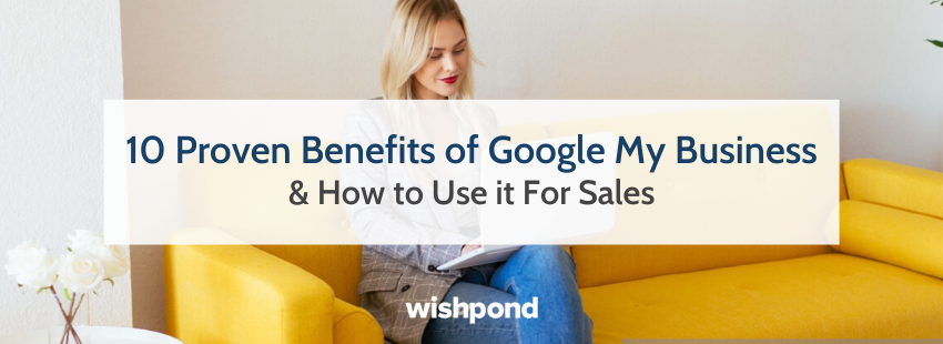 10 Proven Benefits of Google My Business & How to Use it For Sales